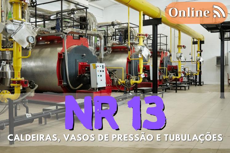 Curso nr13 online – caldeiras, vasos de pressão e tubulações.