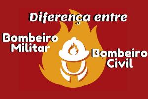 Qual a Diferença entre Bombeiro Militar e Bombeiro Civil?