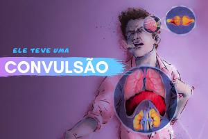 CONVULSÃO SAIBA COMO AGIR
