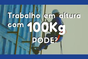 Pessoa com mais de 100 kg pode trabalhar em altura?